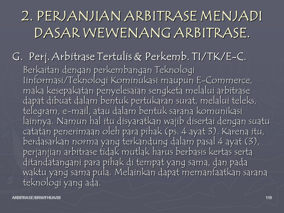 ARBITRASE/BRW/FHUA/08119 2. PERJANJIAN ARBITRASE MENJADI DASAR WEWENANG ARBITRASE. G. Perj. Arbitrase Tertulis & Perkemb. TI/TK/E-C. Berkaitan dengan
