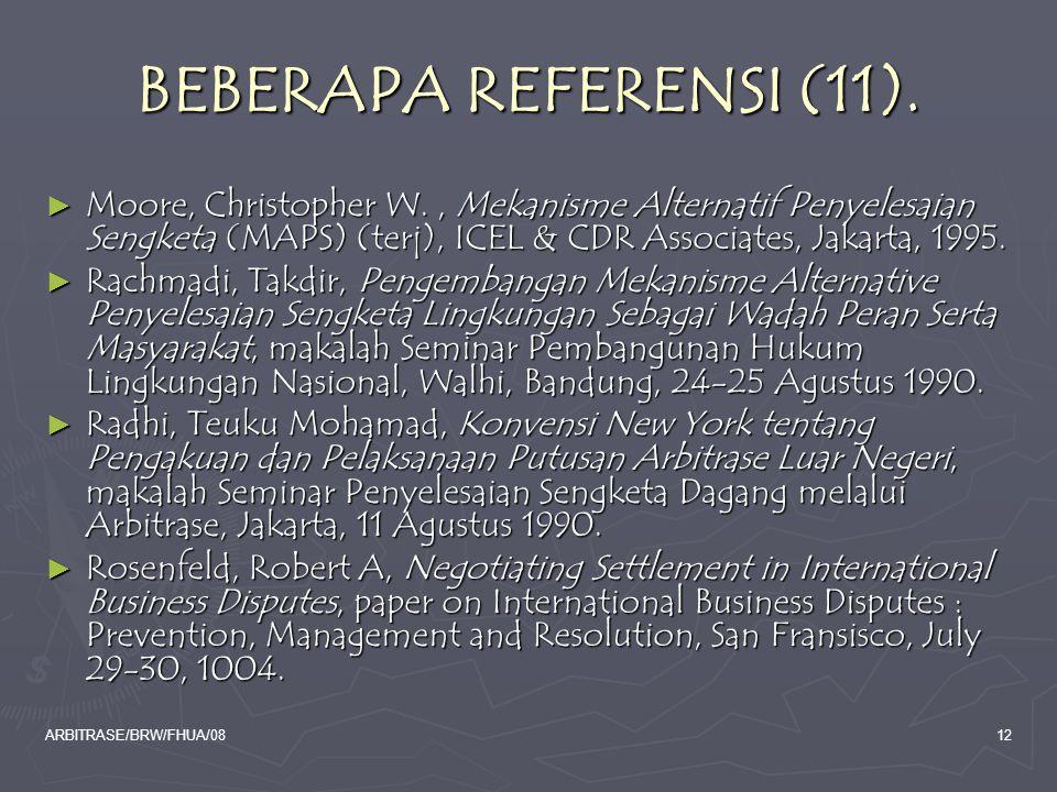 ARBITRASE/BRW/FHUA/0812 BEBERAPA REFERENSI (11). ► Moore, Christopher W., Mekanisme Alternatif Penyelesaian Sengketa (MAPS) (terj), ICEL & CDR Associa