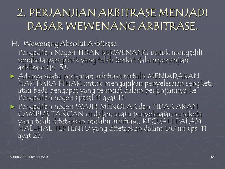 ARBITRASE/BRW/FHUA/08120 2. PERJANJIAN ARBITRASE MENJADI DASAR WEWENANG ARBITRASE. H. Wewenang Absolut Arbitrase H. Wewenang Absolut Arbitrase Pengadi
