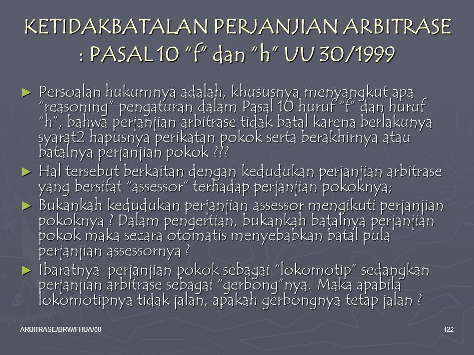 "ARBITRASE/BRW/FHUA/08122 KETIDAKBATALAN PERJANJIAN ARBITRASE : PASAL 10 ""f"" dan ""h"" UU 30/1999 ► Persoalan hukumnya adalah, khususnya menyangkut apa """