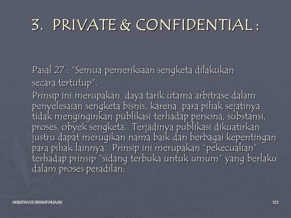 """ARBITRASE/BRW/FHUA/08123 3. PRIVATE & CONFIDENTIAL : Pasal 27 : """"Semua pemeriksaan sengketa dilakukan Pasal 27 : """"Semua pemeriksaan sengketa dilakukan"""