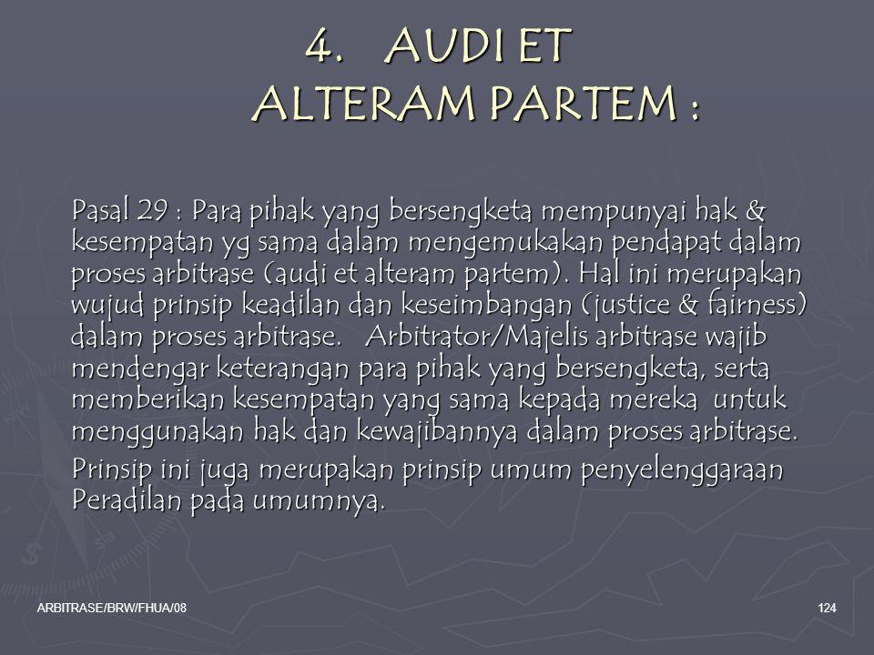 ARBITRASE/BRW/FHUA/08124 4.AUDI ET ALTERAM PARTEM : Pasal 29 : Para pihak yang bersengketa mempunyai hak & kesempatan yg sama dalam mengemukakan penda