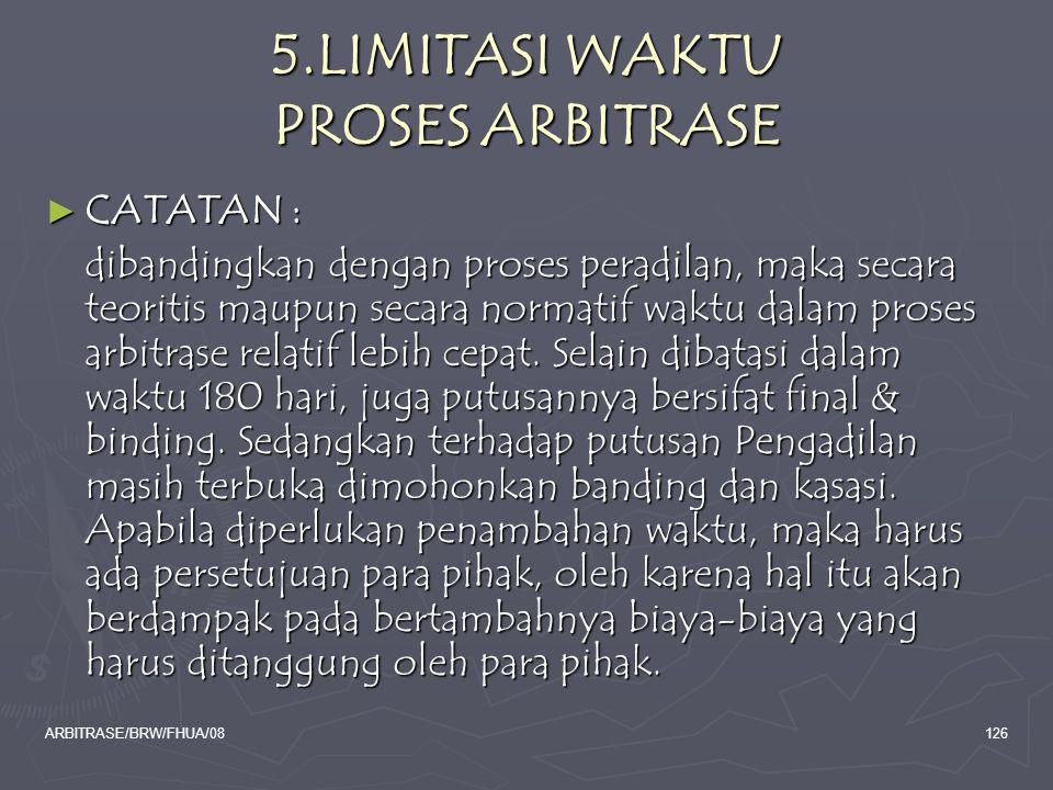 ARBITRASE/BRW/FHUA/08126 5.LIMITASI WAKTU PROSES ARBITRASE ► CATATAN : dibandingkan dengan proses peradilan, maka secara teoritis maupun secara normat
