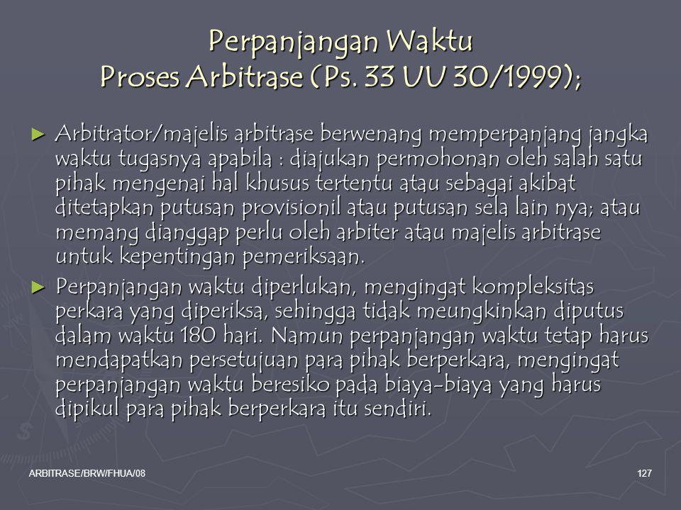 ARBITRASE/BRW/FHUA/08127 Perpanjangan Waktu Proses Arbitrase (Ps. 33 UU 30/1999); ► Arbitrator/majelis arbitrase berwenang memperpanjang jangka waktu