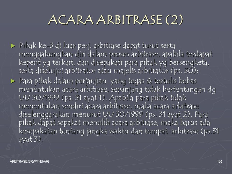 ARBITRASE/BRW/FHUA/08130 ACARA ARBITRASE (2) ► Pihak ke-3 di luar perj. arbitrase dapat turut serta menggabungkan diri dalam proses arbitrase, apabila