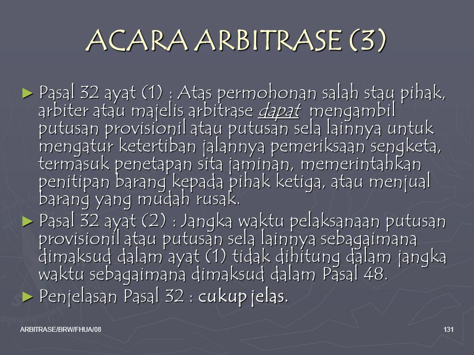ARBITRASE/BRW/FHUA/08131 ACARA ARBITRASE (3) ► Pasal 32 ayat (1) : Atas permohonan salah stau pihak, arbiter atau majelis arbitrase dapat mengambil pu