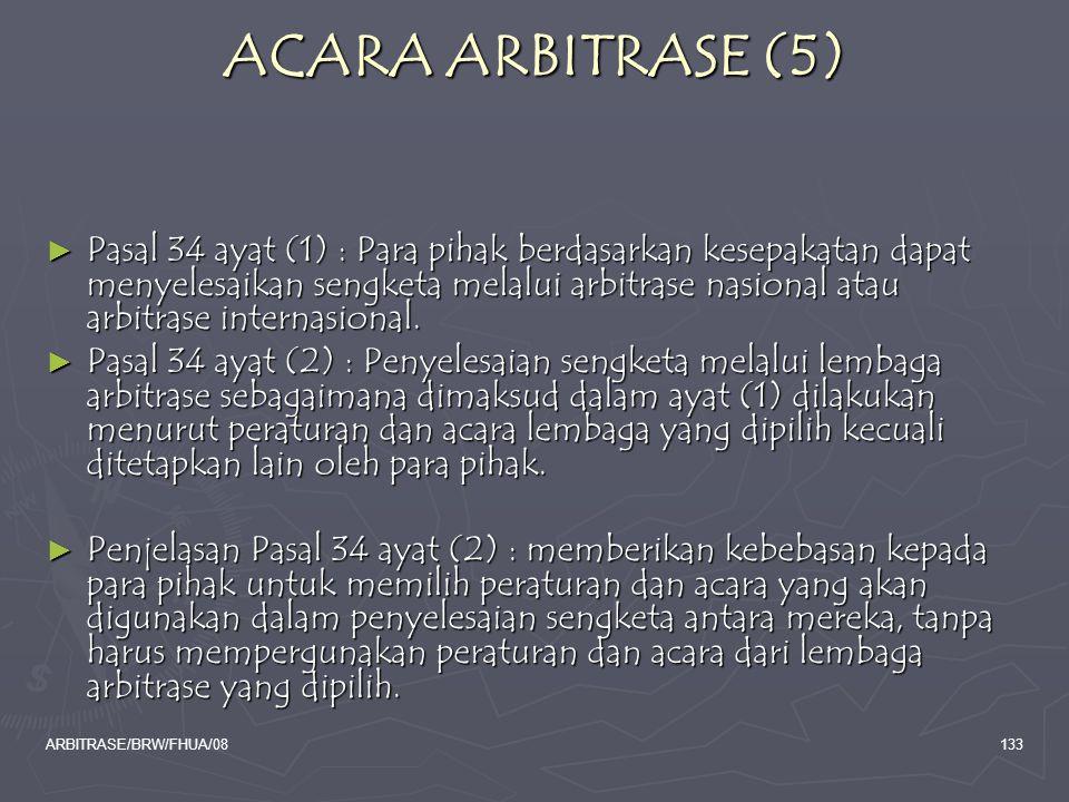 ARBITRASE/BRW/FHUA/08133 ACARA ARBITRASE (5) ► Pasal 34 ayat (1) : Para pihak berdasarkan kesepakatan dapat menyelesaikan sengketa melalui arbitrase n