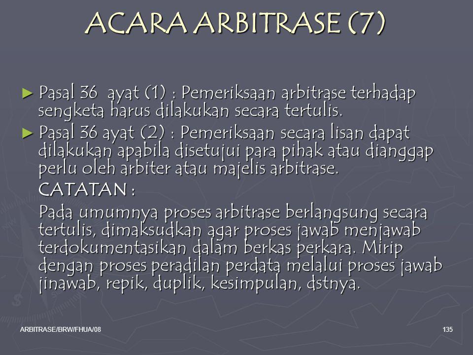 ARBITRASE/BRW/FHUA/08135 ACARA ARBITRASE (7) ► Pasal 36 ayat (1) : Pemeriksaan arbitrase terhadap sengketa harus dilakukan secara tertulis. ► Pasal 36