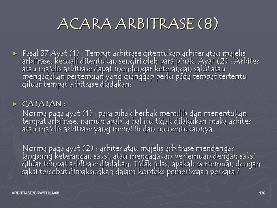 ARBITRASE/BRW/FHUA/08136 ACARA ARBITRASE (8) ► Pasal 37 Ayat (1) : Tempat arbitrase ditentukan arbiter atau majelis arbitrase, kecuali ditentukan send