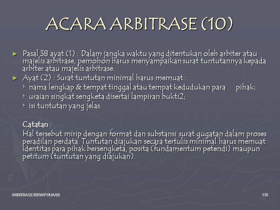 ARBITRASE/BRW/FHUA/08138 ACARA ARBITRASE (10) ► Pasal 38 ayat (1) : Dalam jangka waktu yang ditentukan oleh arbiter atau majelis arbitrase, pemohon ha