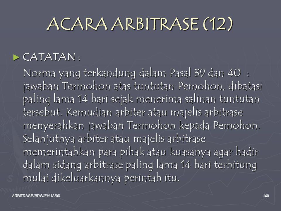 ARBITRASE/BRW/FHUA/08140 ACARA ARBITRASE (12) ► CATATAN : Norma yang terkandung dalam Pasal 39 dan 40 : jawaban Termohon atas tuntutan Pemohon, dibata
