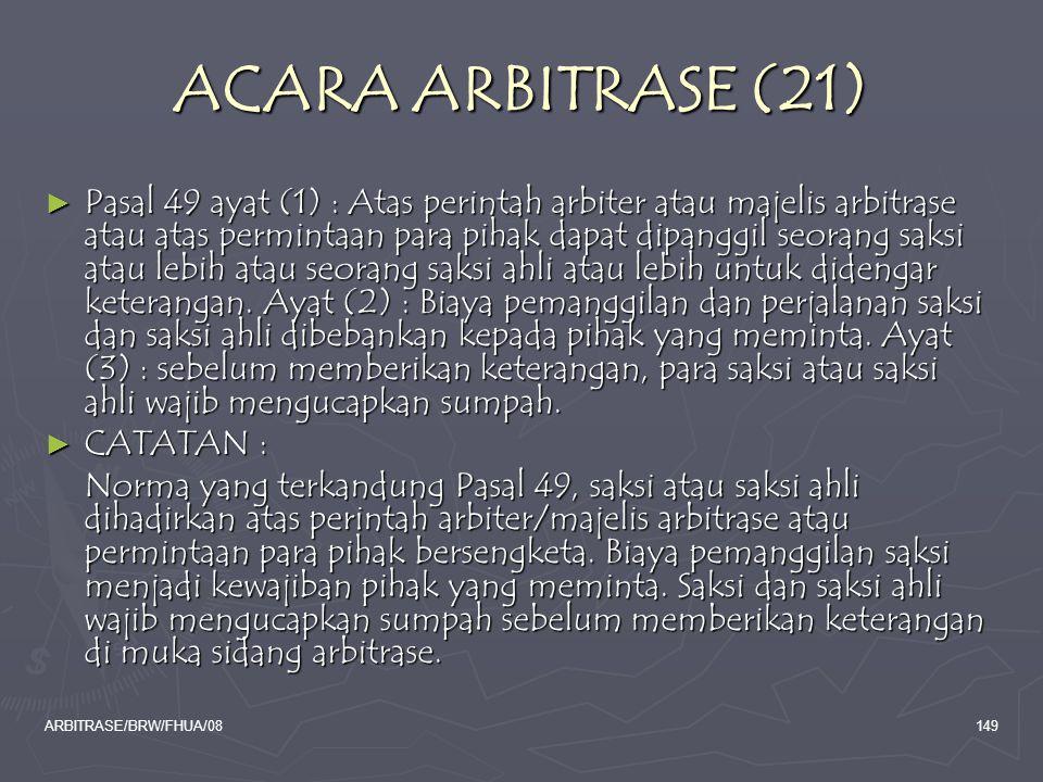 ARBITRASE/BRW/FHUA/08149 ACARA ARBITRASE (21) ► Pasal 49 ayat (1) : Atas perintah arbiter atau majelis arbitrase atau atas permintaan para pihak dapat