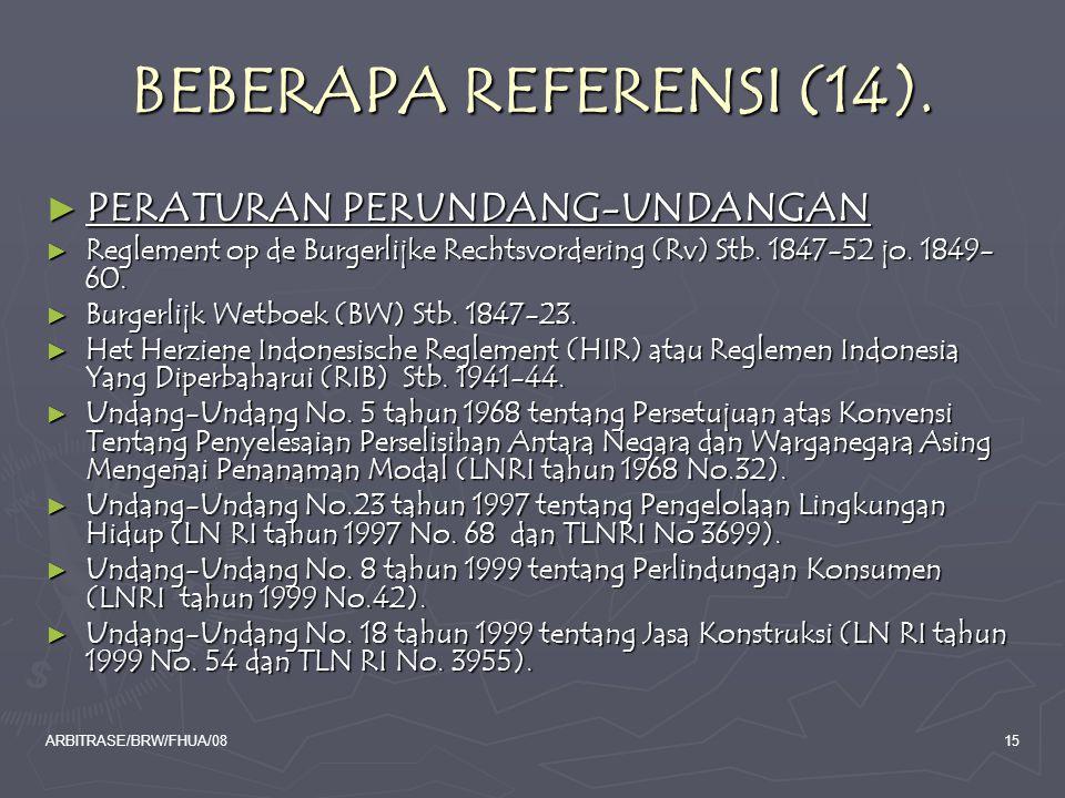 ARBITRASE/BRW/FHUA/0815 BEBERAPA REFERENSI (14). ► PERATURAN PERUNDANG-UNDANGAN ► Reglement op de Burgerlijke Rechtsvordering (Rv) Stb. 1847-52 jo. 18