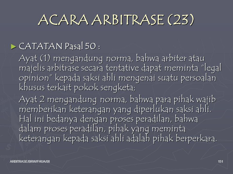 ARBITRASE/BRW/FHUA/08151 ACARA ARBITRASE (23) ► CATATAN Pasal 50 : Ayat (1) mengandung norma, bahwa arbiter atau majelis arbitrase secara tentative da