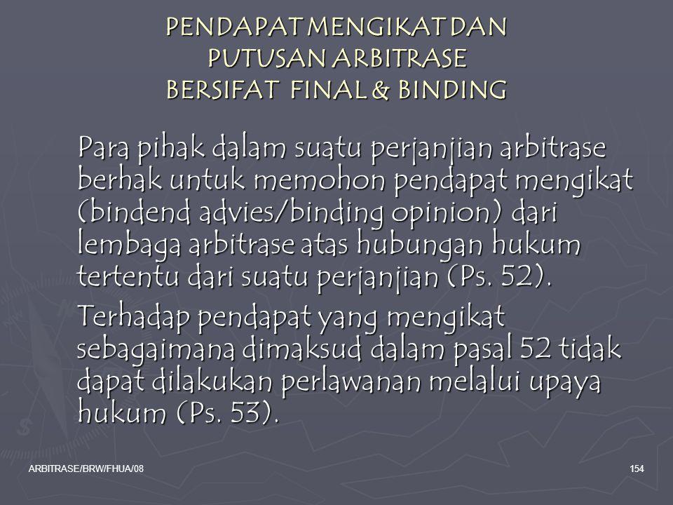 ARBITRASE/BRW/FHUA/08154 PENDAPAT MENGIKAT DAN PUTUSAN ARBITRASE BERSIFAT FINAL & BINDING Para pihak dalam suatu perjanjian arbitrase berhak untuk mem