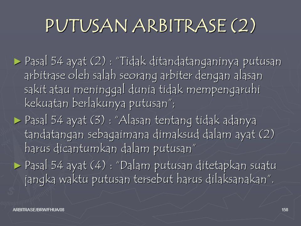 "ARBITRASE/BRW/FHUA/08158 PUTUSAN ARBITRASE (2) ► Pasal 54 ayat (2) : ""Tidak ditandatanganinya putusan arbitrase oleh salah seorang arbiter dengan alas"