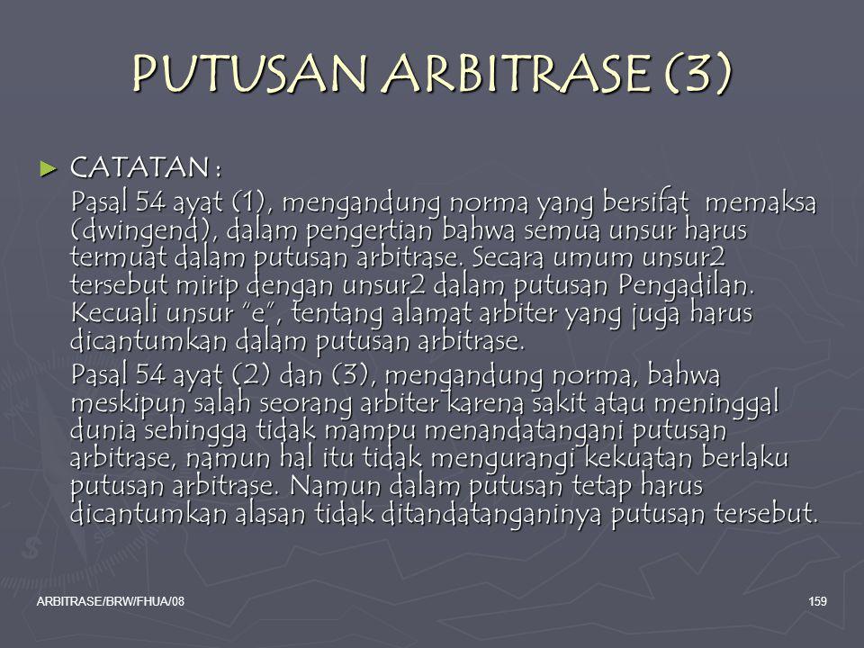 ARBITRASE/BRW/FHUA/08159 PUTUSAN ARBITRASE (3) ► CATATAN : Pasal 54 ayat (1), mengandung norma yang bersifat memaksa (dwingend), dalam pengertian bahw