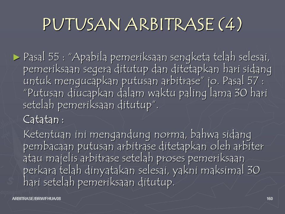 "ARBITRASE/BRW/FHUA/08160 PUTUSAN ARBITRASE (4) ► Pasal 55 : ""Apabila pemeriksaan sengketa telah selesai, pemeriksaan segera ditutup dan ditetapkan har"