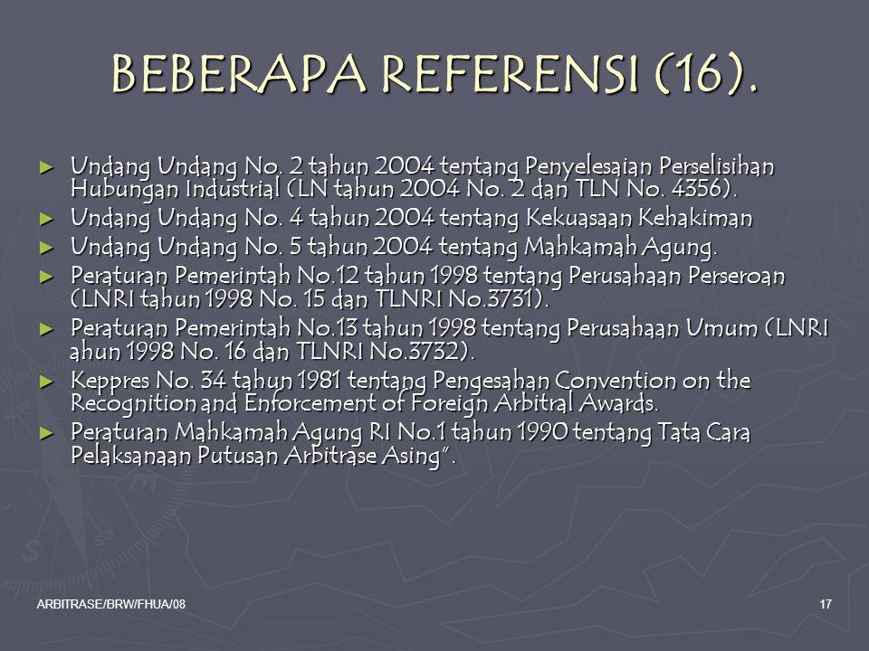 ARBITRASE/BRW/FHUA/0817 BEBERAPA REFERENSI (16). ► Undang Undang No. 2 tahun 2004 tentang Penyelesaian Perselisihan Hubungan Industrial (LN tahun 2004