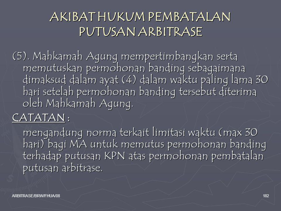 ARBITRASE/BRW/FHUA/08182 AKIBAT HUKUM PEMBATALAN PUTUSAN ARBITRASE (5). Mahkamah Agung mempertimbangkan serta memutuskan permohonan banding sebagaiman