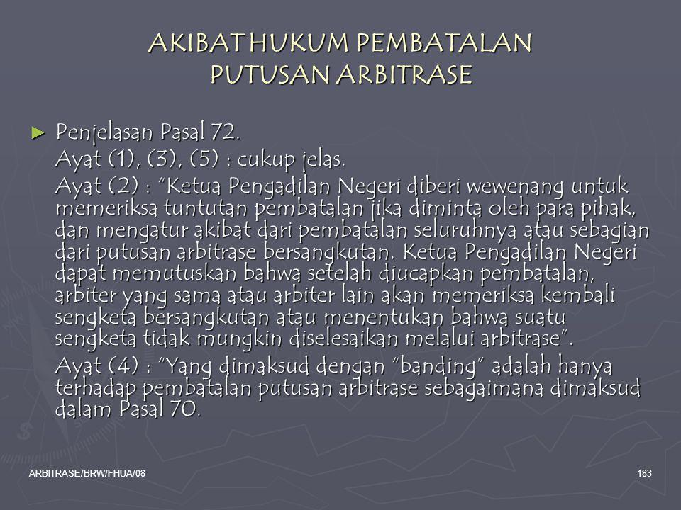 "ARBITRASE/BRW/FHUA/08183 AKIBAT HUKUM PEMBATALAN PUTUSAN ARBITRASE ► Penjelasan Pasal 72. Ayat (1), (3), (5) : cukup jelas. Ayat (2) : ""Ketua Pengadil"