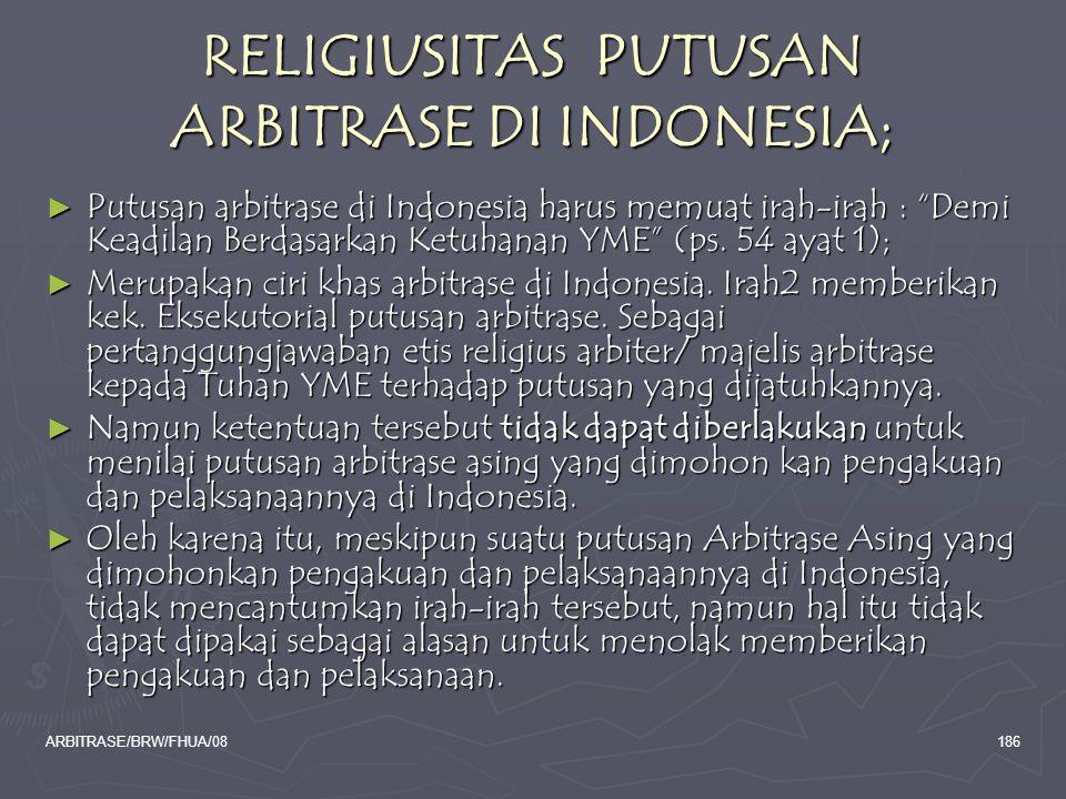 "ARBITRASE/BRW/FHUA/08186 RELIGIUSITAS PUTUSAN ARBITRASE DI INDONESIA; ► Putusan arbitrase di Indonesia harus memuat irah-irah : ""Demi Keadilan Berdasa"