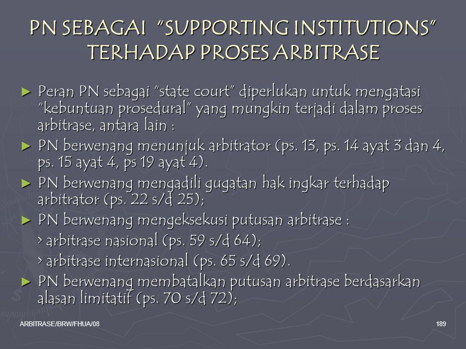 """ARBITRASE/BRW/FHUA/08189 PN SEBAGAI """"SUPPORTING INSTITUTIONS"""" TERHADAP PROSES ARBITRASE ► Peran PN sebagai """"state court"""" diperlukan untuk mengatasi """"k"""