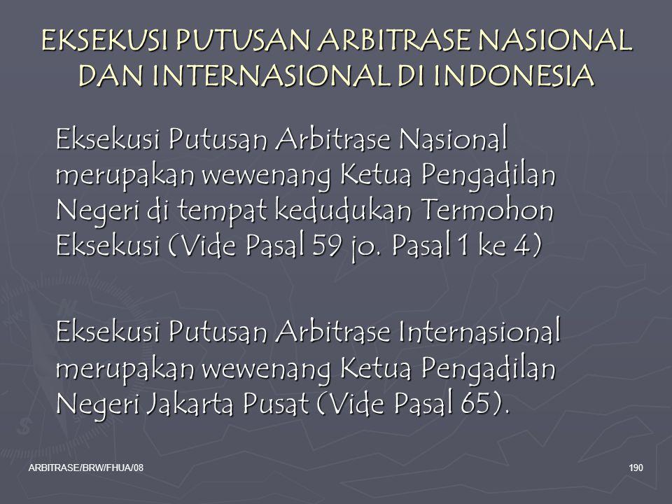 ARBITRASE/BRW/FHUA/08190 EKSEKUSI PUTUSAN ARBITRASE NASIONAL DAN INTERNASIONAL DI INDONESIA Eksekusi Putusan Arbitrase Nasional merupakan wewenang Ket