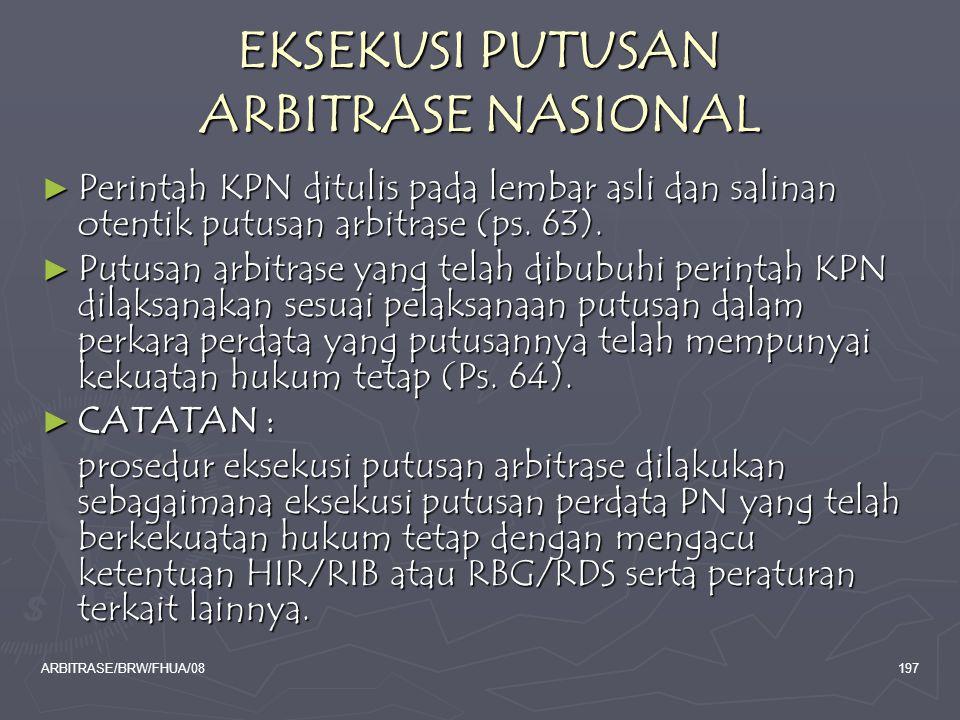 ARBITRASE/BRW/FHUA/08197 EKSEKUSI PUTUSAN ARBITRASE NASIONAL ► Perintah KPN ditulis pada lembar asli dan salinan otentik putusan arbitrase (ps. 63). ►
