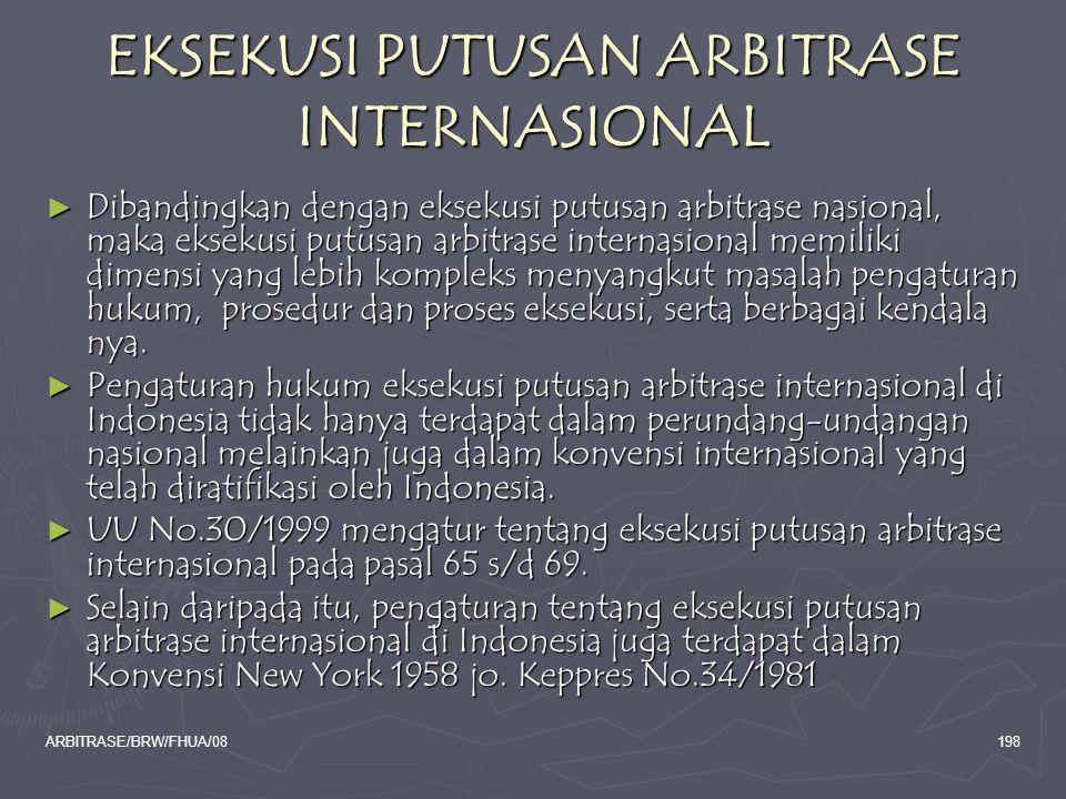 ARBITRASE/BRW/FHUA/08198 EKSEKUSI PUTUSAN ARBITRASE INTERNASIONAL ► Dibandingkan dengan eksekusi putusan arbitrase nasional, maka eksekusi putusan arb