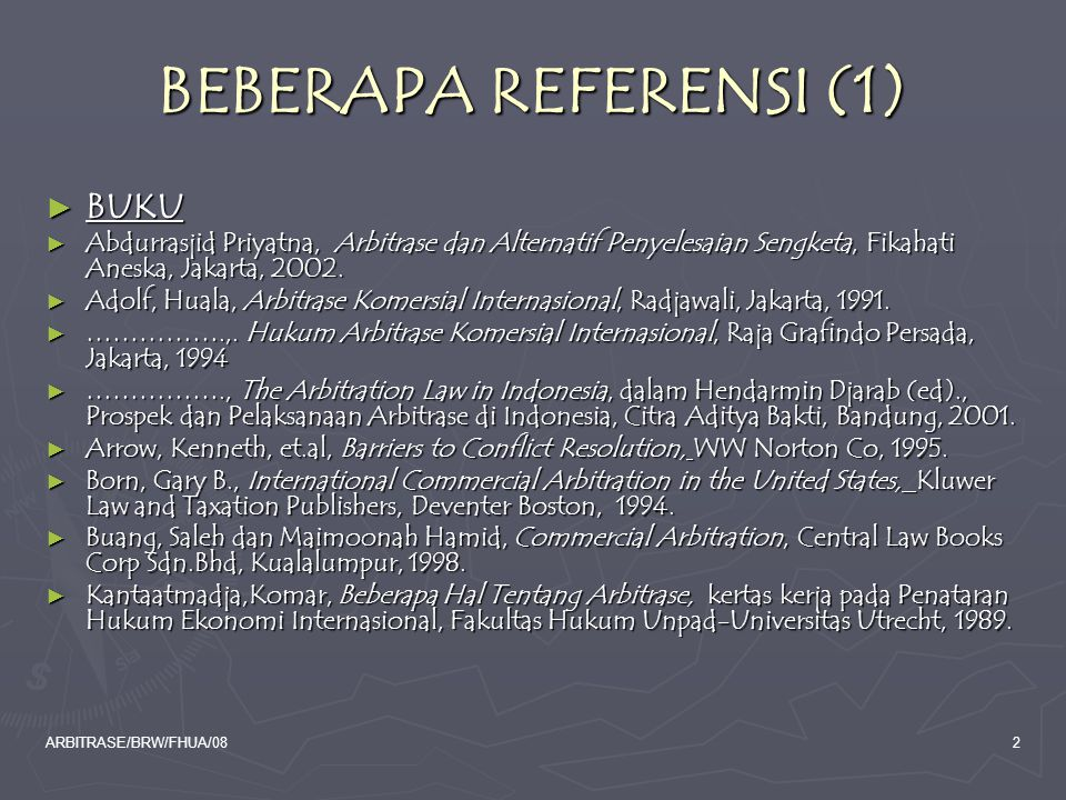 ARBITRASE/BRW/FHUA/083 BEBERAPA REFERENSI (2) ► Cheong, Chan Wing, et.al, Current Legal Issues in International Commercial Litigation, Faculty of Law University of Singapore, 1997.