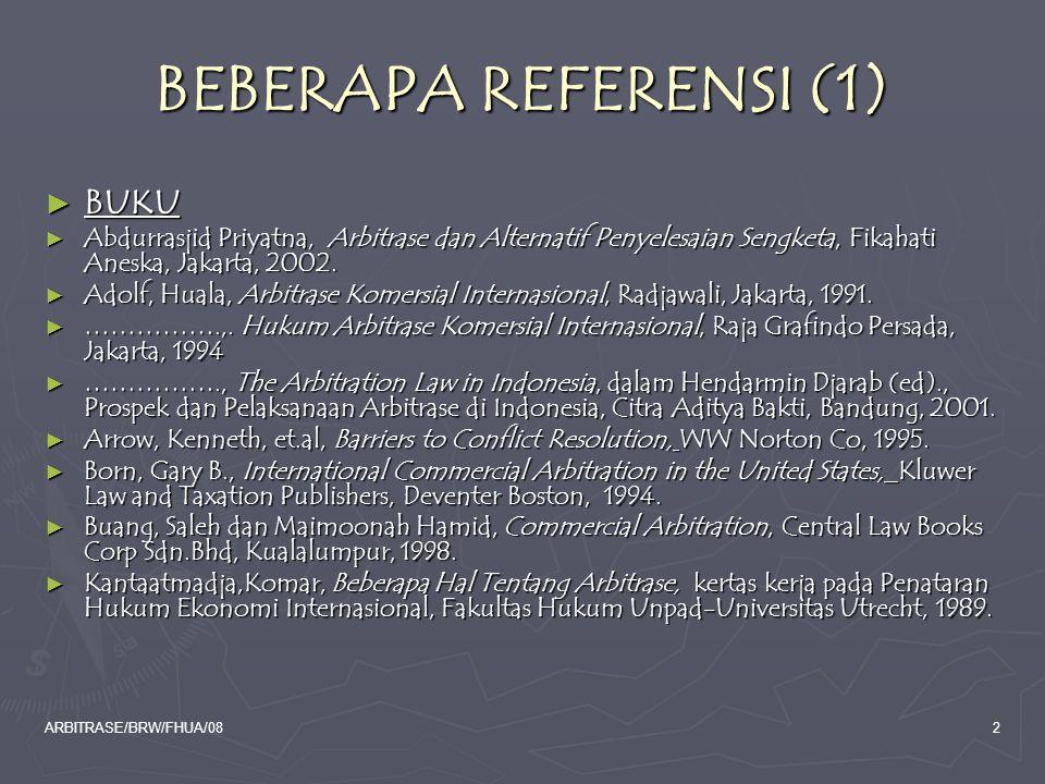 ARBITRASE/BRW/FHUA/0853 ARBITRASE NASIONAL Secara a contrario, Pengertian Arbitrase Nasional adalah arbitrase yang putusannya dijatuhkan di wilayah Negara Republik Indonesia, atau yang menurut Hukum Indonesia dianggap sebagai Arbitrase Nasional.