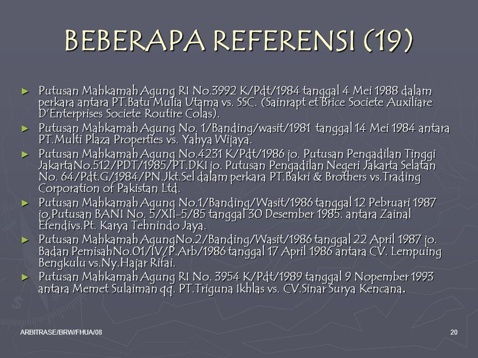ARBITRASE/BRW/FHUA/0820 BEBERAPA REFERENSI (19) ► Putusan Mahkamah Agung RI No.3992 K/Pdt/1984 tanggal 4 Mei 1988 dalam perkara antara PT.Batu Mulia U