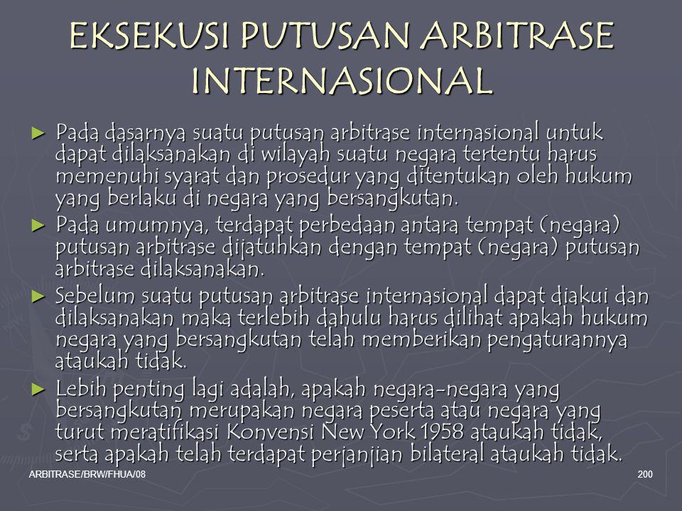 ARBITRASE/BRW/FHUA/08200 EKSEKUSI PUTUSAN ARBITRASE INTERNASIONAL ► Pada dasarnya suatu putusan arbitrase internasional untuk dapat dilaksanakan di wi