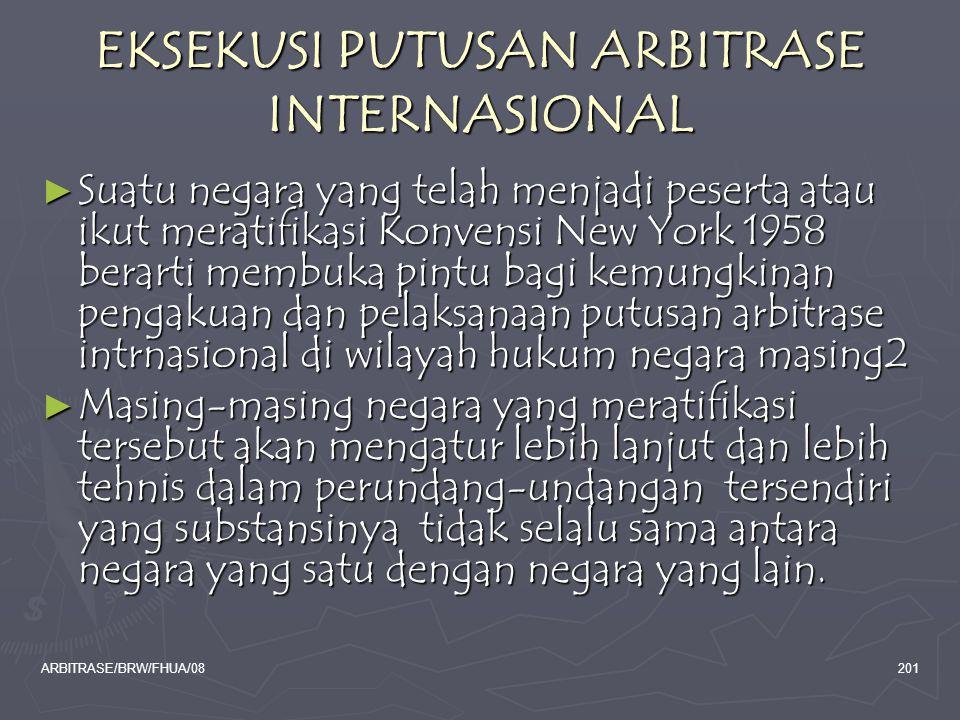 ARBITRASE/BRW/FHUA/08201 EKSEKUSI PUTUSAN ARBITRASE INTERNASIONAL ► Suatu negara yang telah menjadi peserta atau ikut meratifikasi Konvensi New York 1