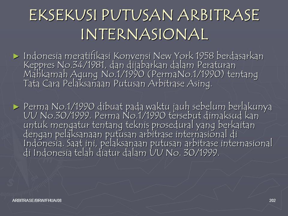 ARBITRASE/BRW/FHUA/08202 EKSEKUSI PUTUSAN ARBITRASE INTERNASIONAL ► Indonesia meratifikasi Konvensi New York 1958 berdasarkan Keppres No.34/1981, dan