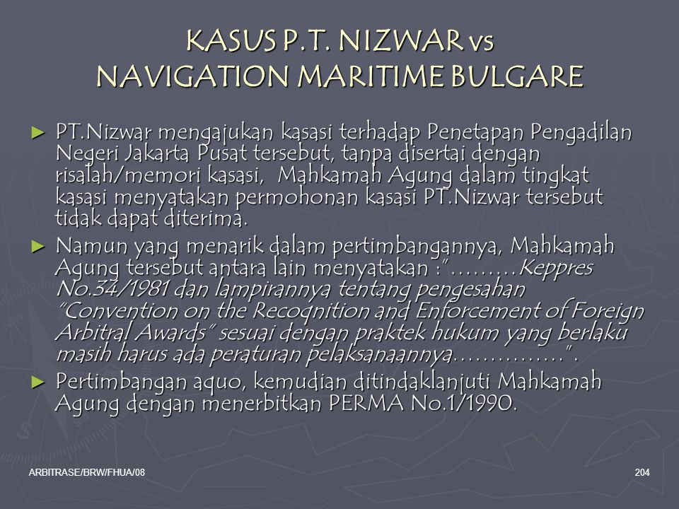 ARBITRASE/BRW/FHUA/08204 KASUS P.T. NIZWAR vs NAVIGATION MARITIME BULGARE ► PT.Nizwar mengajukan kasasi terhadap Penetapan Pengadilan Negeri Jakarta P