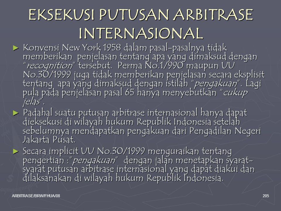 ARBITRASE/BRW/FHUA/08205 EKSEKUSI PUTUSAN ARBITRASE INTERNASIONAL ► Konvensi New York 1958 dalam pasal-pasalnya tidak memberikan penjelasan tentang ap