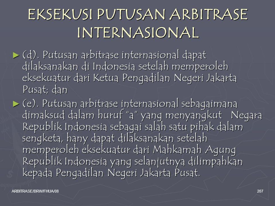 ARBITRASE/BRW/FHUA/08207 EKSEKUSI PUTUSAN ARBITRASE INTERNASIONAL ► (d). Putusan arbitrase internasional dapat dilaksanakan di Indonesia setelah mempe