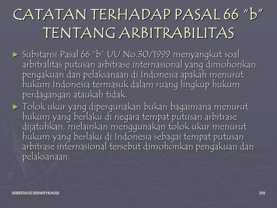"""ARBITRASE/BRW/FHUA/08209 CATATAN TERHADAP PASAL 66 """"b"""" TENTANG ARBITRABILITAS ► Substansi Pasal 66 """"b"""" UU No.30/1999 menyangkut soal arbitralitas putu"""