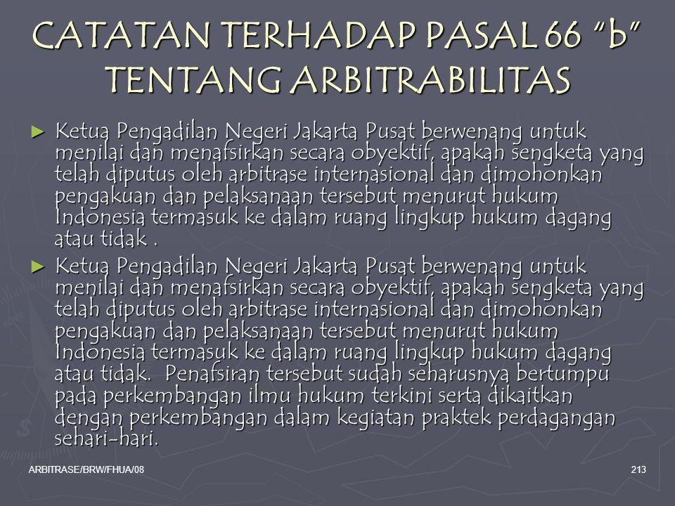 """ARBITRASE/BRW/FHUA/08213 CATATAN TERHADAP PASAL 66 """"b"""" TENTANG ARBITRABILITAS ► Ketua Pengadilan Negeri Jakarta Pusat berwenang untuk menilai dan mena"""