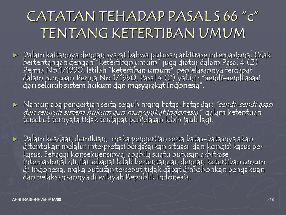 """ARBITRASE/BRW/FHUA/08218 CATATAN TEHADAP PASAL S 66 """"c"""" TENTANG KETERTIBAN UMUM ► Dalam kaitannya dengan syarat bahwa putusan arbitrase internasional"""