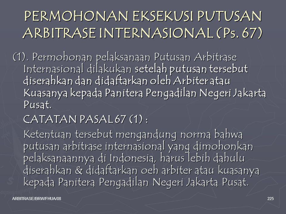 ARBITRASE/BRW/FHUA/08225 PERMOHONAN EKSEKUSI PUTUSAN ARBITRASE INTERNASIONAL (Ps. 67) (1). Permohonan pelaksanaan Putusan Arbitrase Internasional dila