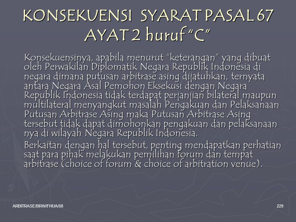 """ARBITRASE/BRW/FHUA/08229 KONSEKUENSI SYARAT PASAL 67 AYAT 2 huruf """"C"""" Konsekuensinya, apabila menurut """"keterangan"""" yang dibuat oleh Perwakilan Diploma"""