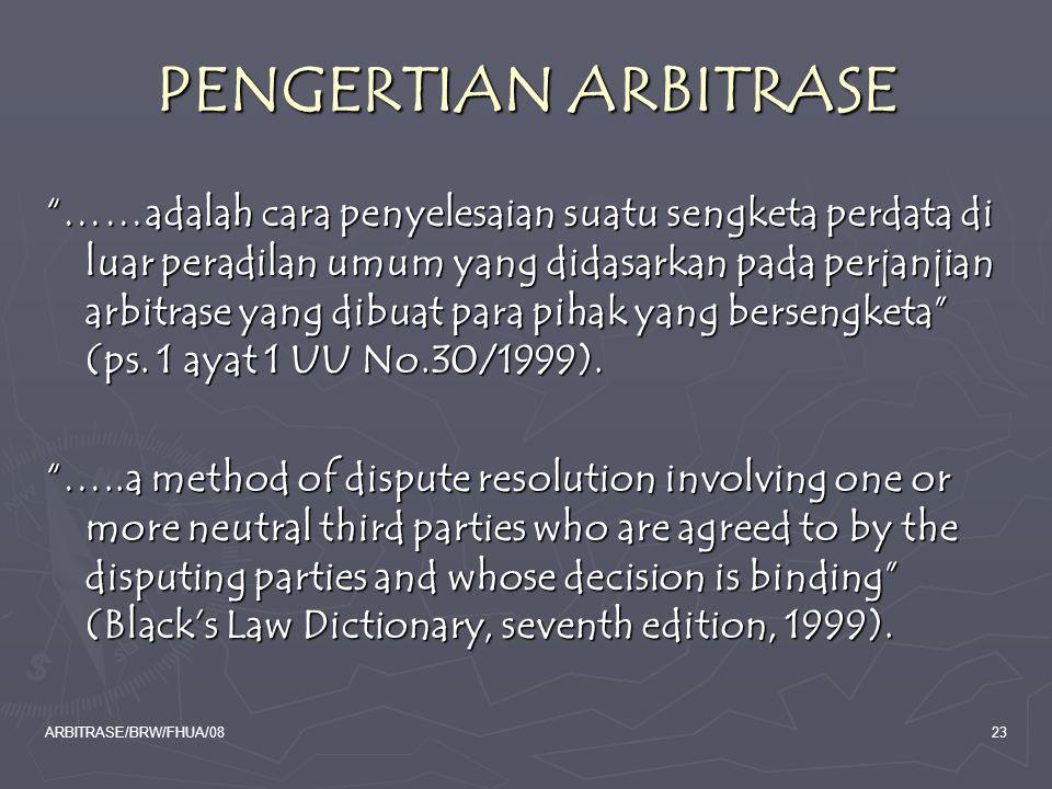 "ARBITRASE/BRW/FHUA/0823 PENGERTIAN ARBITRASE ""……adalah cara penyelesaian suatu sengketa perdata di luar peradilan umum yang didasarkan pada perjanjian"