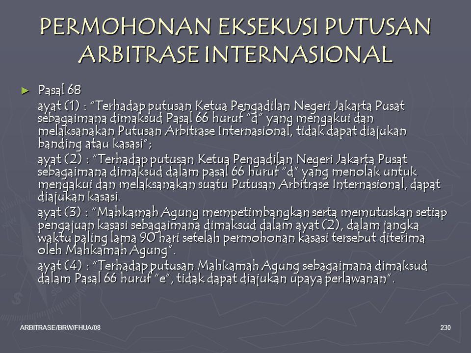 "ARBITRASE/BRW/FHUA/08230 PERMOHONAN EKSEKUSI PUTUSAN ARBITRASE INTERNASIONAL ► Pasal 68 ayat (1) : ""Terhadap putusan Ketua Pengadilan Negeri Jakarta P"