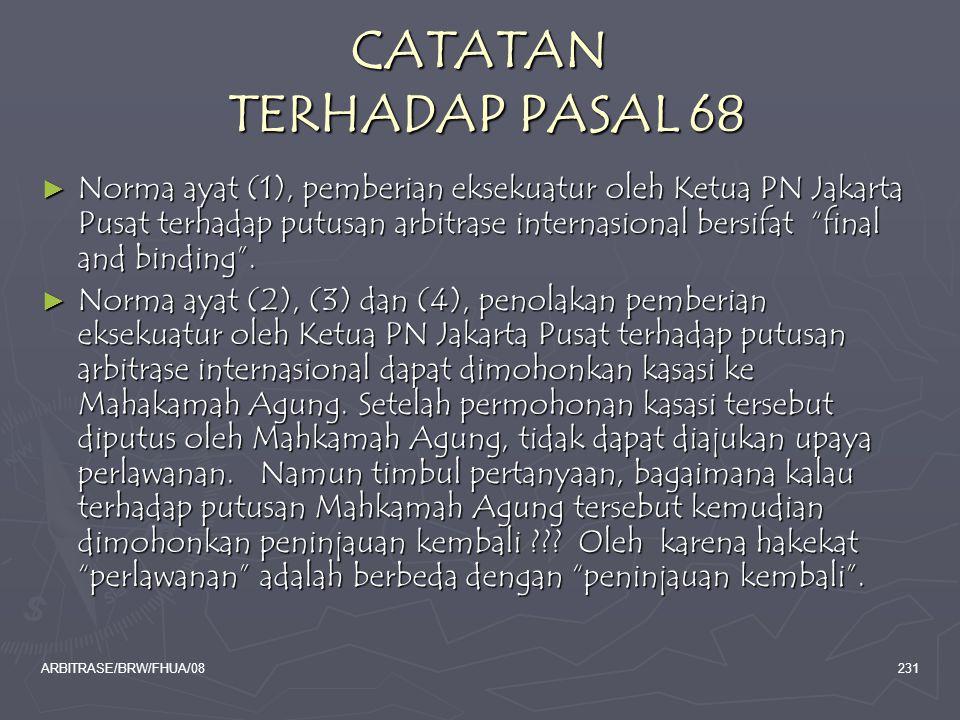 ARBITRASE/BRW/FHUA/08231 CATATAN TERHADAP PASAL 68 ► Norma ayat (1), pemberian eksekuatur oleh Ketua PN Jakarta Pusat terhadap putusan arbitrase inter