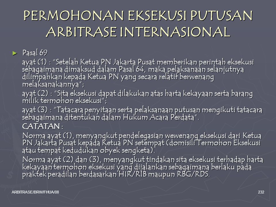 "ARBITRASE/BRW/FHUA/08232 PERMOHONAN EKSEKUSI PUTUSAN ARBITRASE INTERNASIONAL ► Pasal 69 ayat (1) : ""Setelah Ketua PN Jakarta Pusat memberikan perintah"