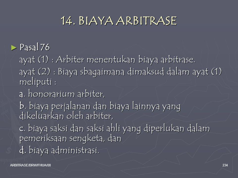 ARBITRASE/BRW/FHUA/08234 14. BIAYA ARBITRASE ► Pasal 76 ayat (1) : Arbiter menentukan biaya arbitrase. ayat (2) : Biaya sbagaimana dimaksud dalam ayat