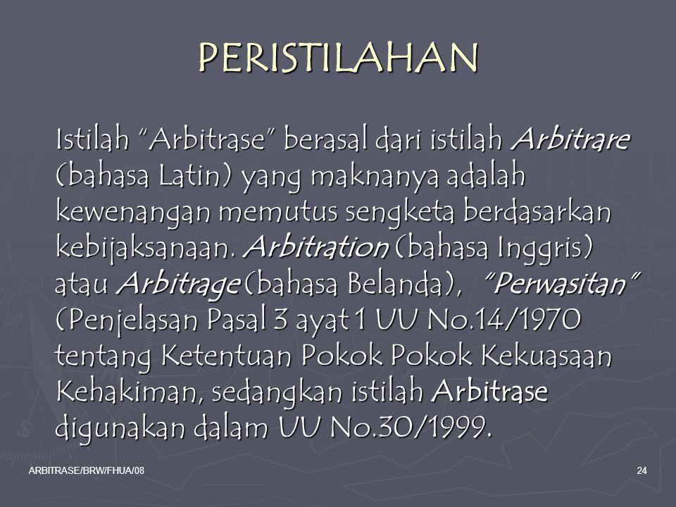 "ARBITRASE/BRW/FHUA/0824 PERISTILAHAN Istilah ""Arbitrase"" berasal dari istilah Arbitrare (bahasa Latin) yang maknanya adalah kewenangan memutus sengket"